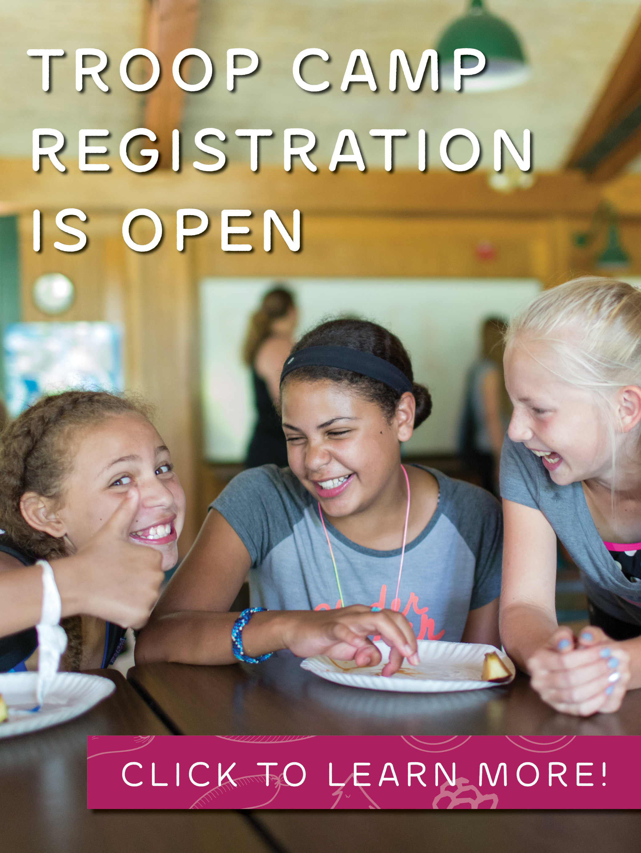 Girl Scout Troop Camp registration begins March 1st. Click to learn more.